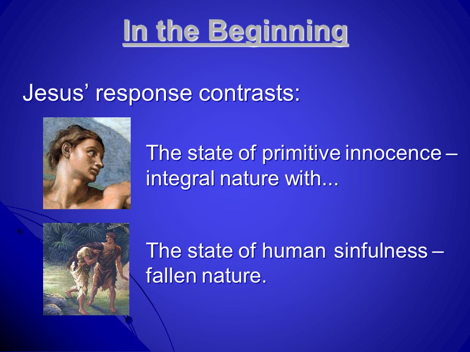 In the Beginning Jesus' response contrasts: The state of primitive innocence – integral nature with...