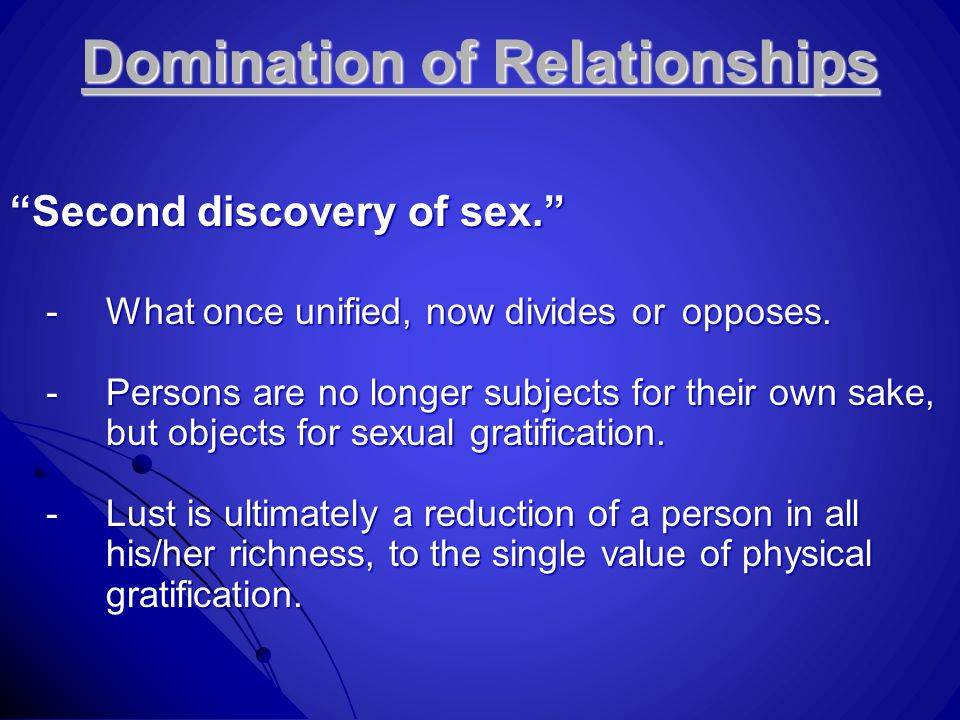 Domination of Relationships Second discovery of sex. -What once unified, now divides or opposes.