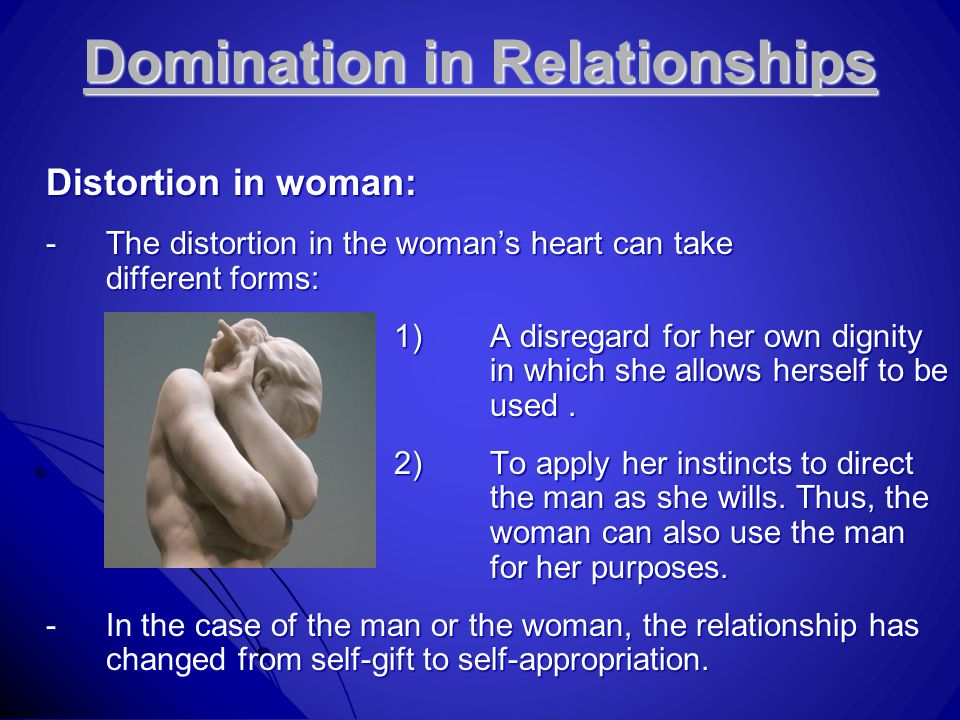 Domination in Relationships Distortion in woman: -The distortion in the woman's heart can take different forms: 1)A disregard for her own dignity in w