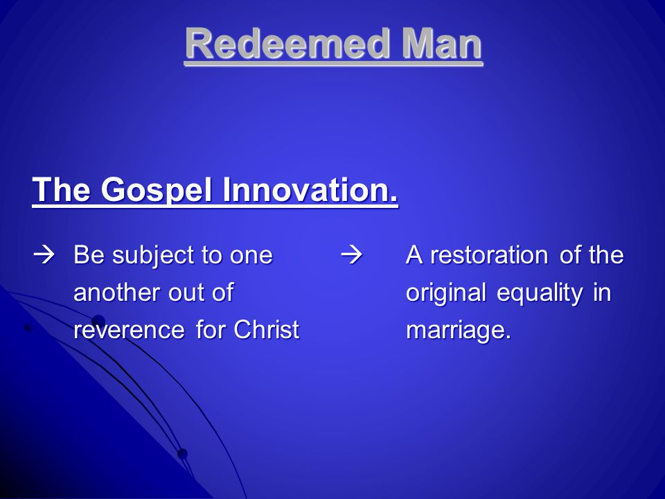Redeemed Man The Gospel Innovation.  Be subject to one  A restoration of the another out of original equality in reverence for Christmarriage.
