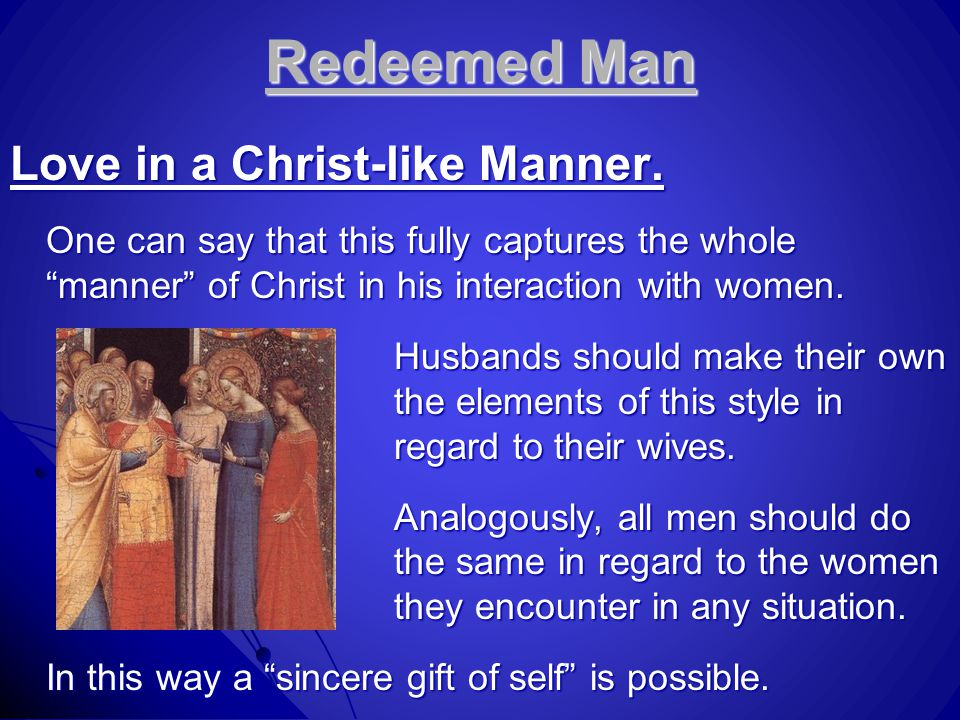 "Redeemed Man Love in a Christ-like Manner. One can say that this fully captures the whole ""manner"" of Christ in his interaction with women. Husbands s"
