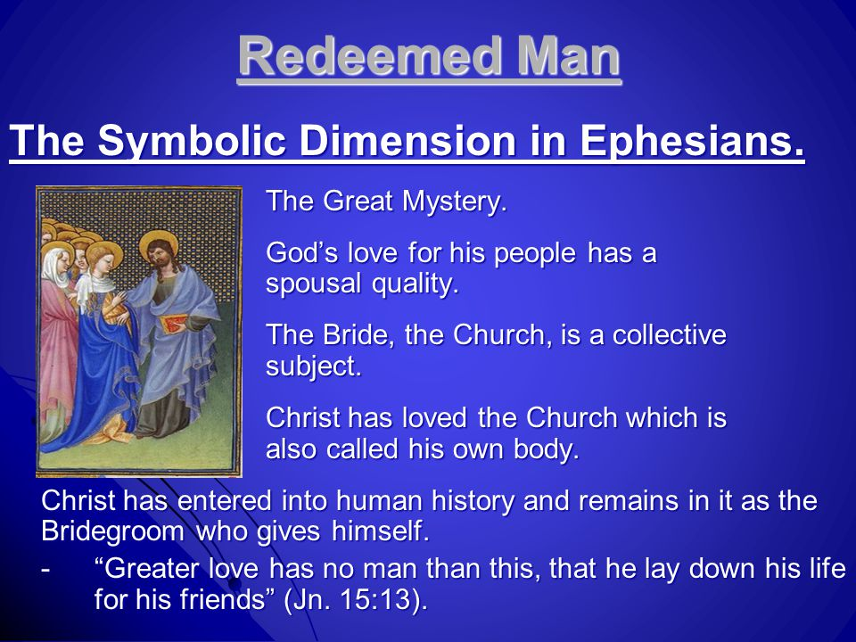 Redeemed Man The Symbolic Dimension in Ephesians. The Great Mystery. God's love for his people has a spousal quality. The Bride, the Church, is a coll