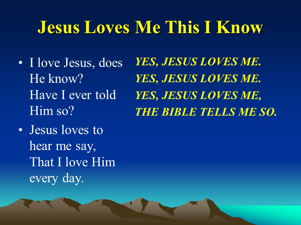 Jesus Loves Me This I Know I love Jesus, does He know.
