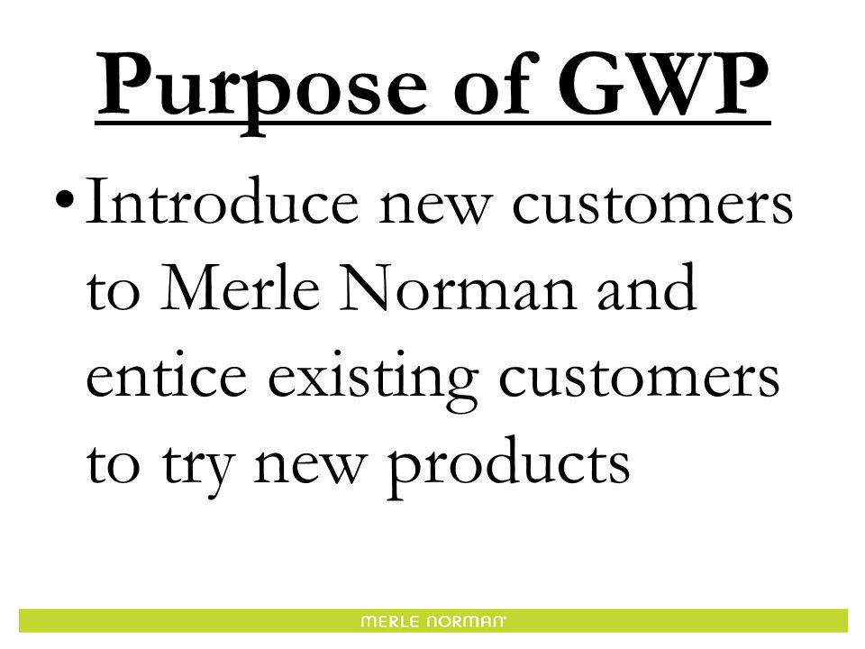 GWP STRATEGY 1.T.L.C. Event 2.Sell goods vs. gift 3.Offer a follow up appt. to every customer
