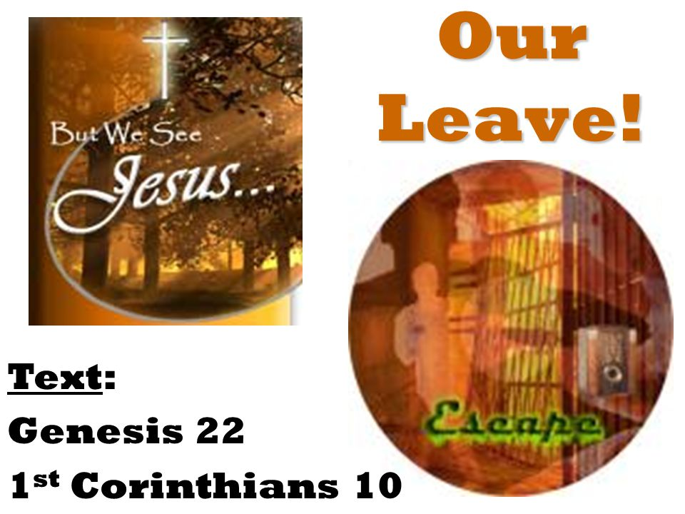 Our Leave! Text: Genesis 22 1 st Corinthians 10