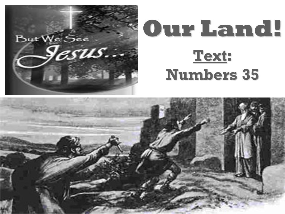 Text: Numbers 35 Our Land!