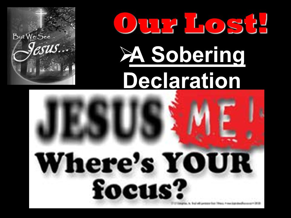  A Sobering Declaration Our Lost!