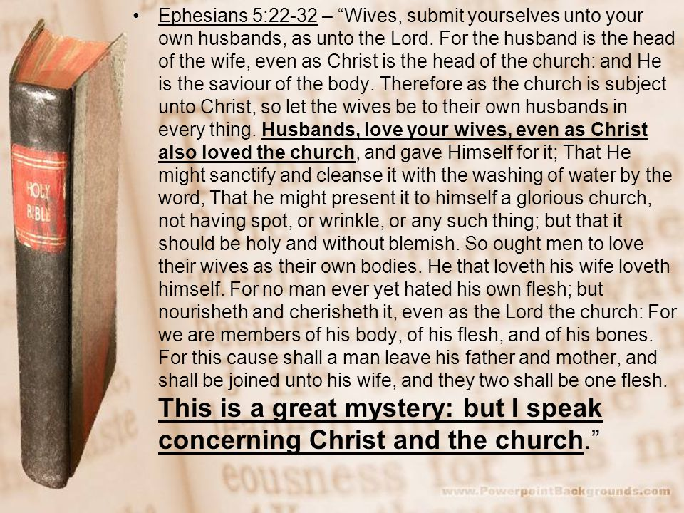 Ephesians 5:22-32 – Wives, submit yourselves unto your own husbands, as unto the Lord.