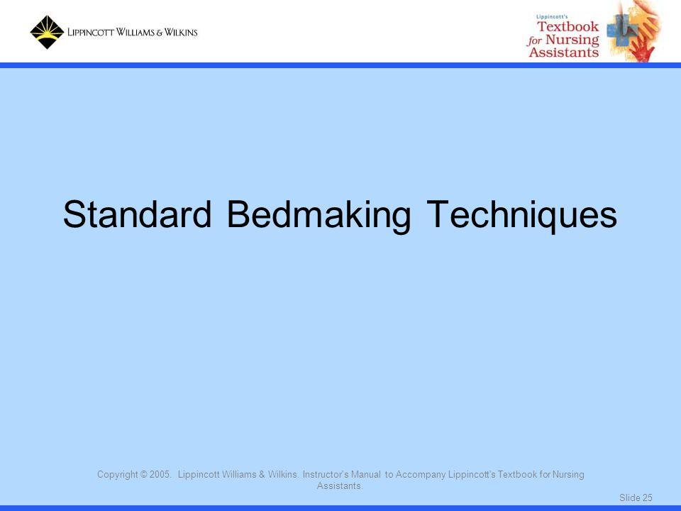 Slide 25 Copyright © 2005. Lippincott Williams & Wilkins. Instructor's Manual to Accompany Lippincott's Textbook for Nursing Assistants. Standard Bedm