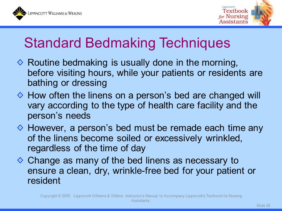 Slide 26 Copyright © 2005. Lippincott Williams & Wilkins. Instructor's Manual to Accompany Lippincott's Textbook for Nursing Assistants. Routine bedma