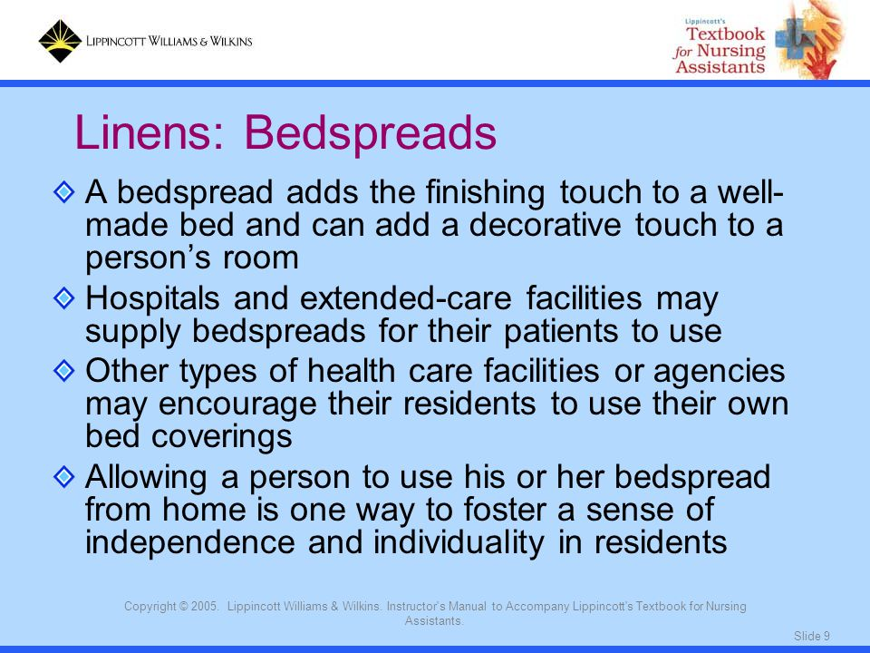 Slide 9 Copyright © 2005. Lippincott Williams & Wilkins. Instructor's Manual to Accompany Lippincott's Textbook for Nursing Assistants. A bedspread ad
