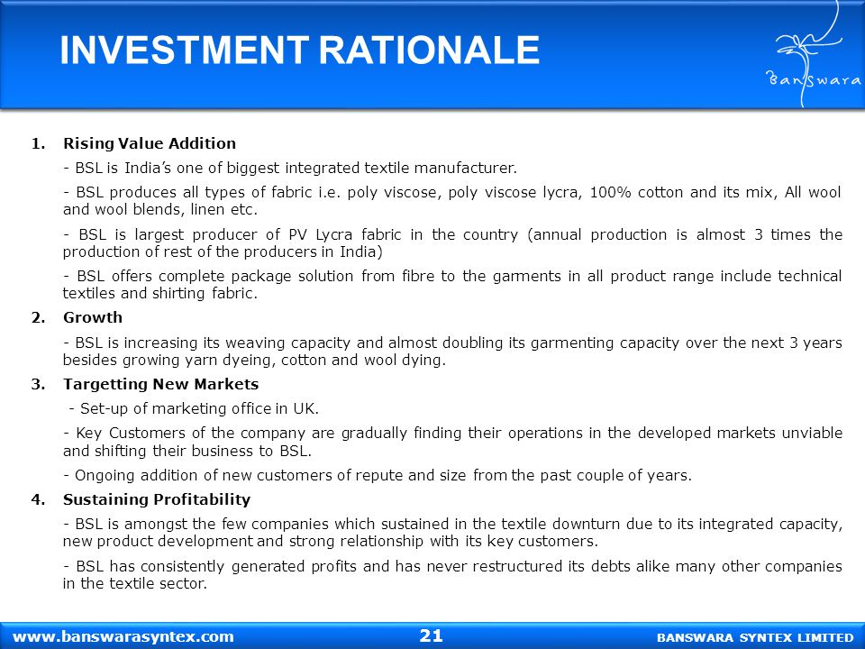 INVESTMENT RATIONALE 1.Rising Value Addition - BSL is India's one of biggest integrated textile manufacturer.