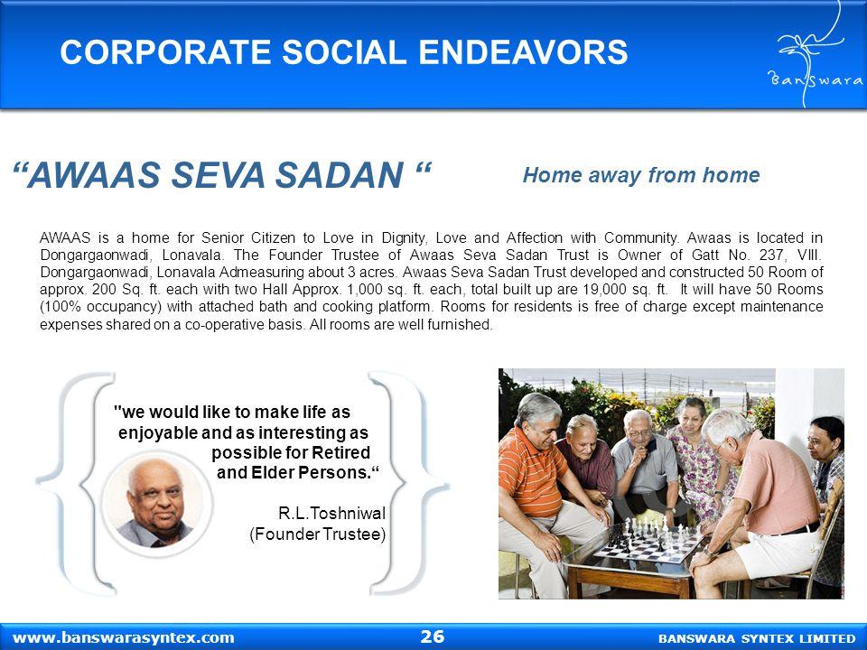 """BANSWARA SYNTEX LIMITED www.banswarasyntex.com CORPORATE SOCIAL ENDEAVORS """"AWAAS SEVA SADAN """" Home away from home AWAAS is a home for Senior Citizen t"""