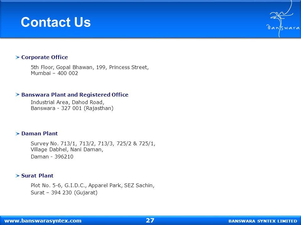 Contact Us Banswara Plant and Registered Office Industrial Area, Dahod Road, Banswara - 327 001 (Rajasthan) Daman Plant Survey No. 713/1, 713/2, 713/3