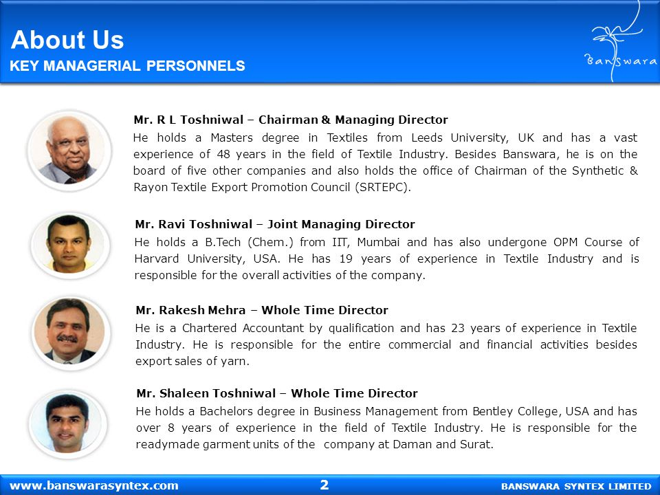 www.banswarasyntex.com BANSWARA SYNTEX LIMITED About Us Mr. R L Toshniwal – Chairman & Managing Director He holds a Masters degree in Textiles from Le