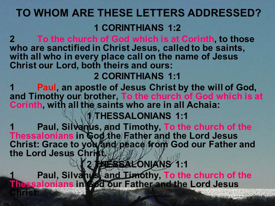 TO WHOM ARE THESE LETTERS ADDRESSED? 1 CORINTHIANS 1:2 2To the church of God which is at Corinth, to those who are sanctified in Christ Jesus, called