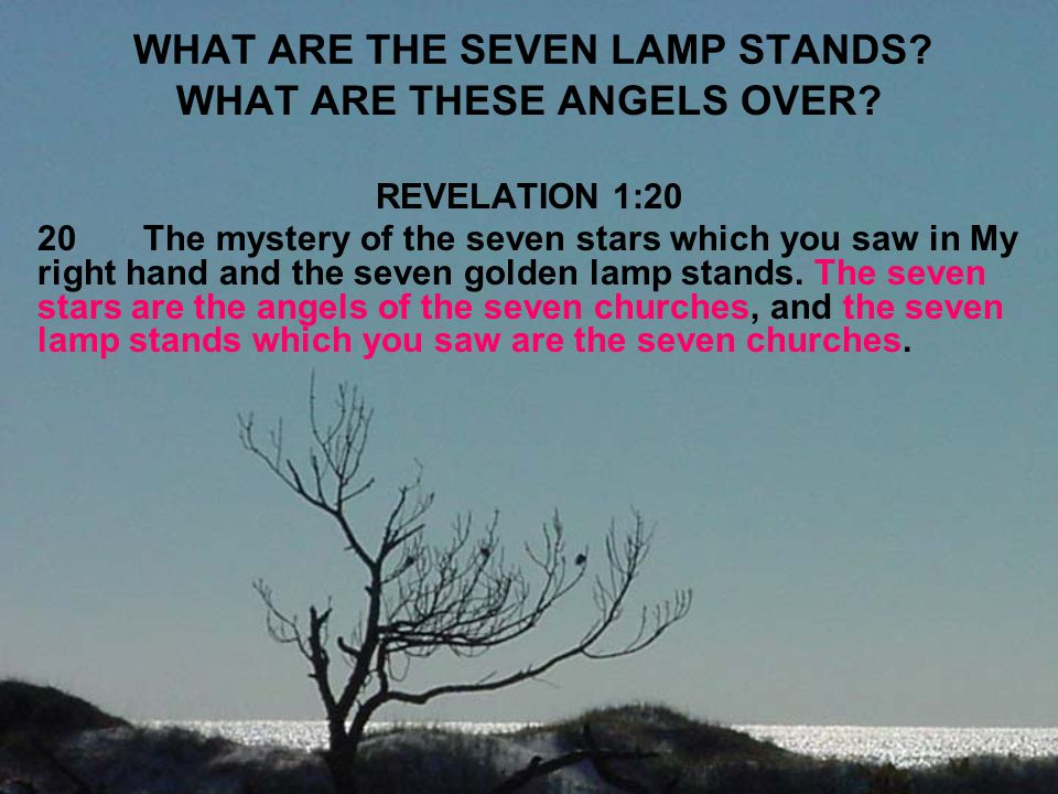WHAT ARE THE SEVEN LAMP STANDS? WHAT ARE THESE ANGELS OVER? REVELATION 1:20 20The mystery of the seven stars which you saw in My right hand and the se