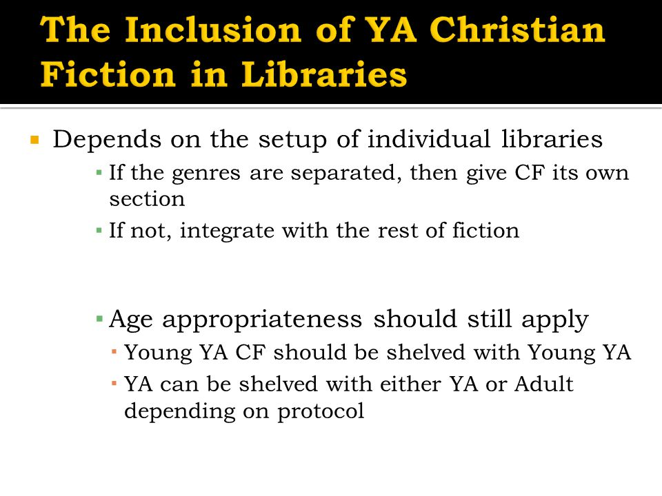  Depends on the setup of individual libraries ▪ If the genres are separated, then give CF its own section ▪ If not, integrate with the rest of fiction ▪ Age appropriateness should still apply  Young YA CF should be shelved with Young YA  YA can be shelved with either YA or Adult depending on protocol