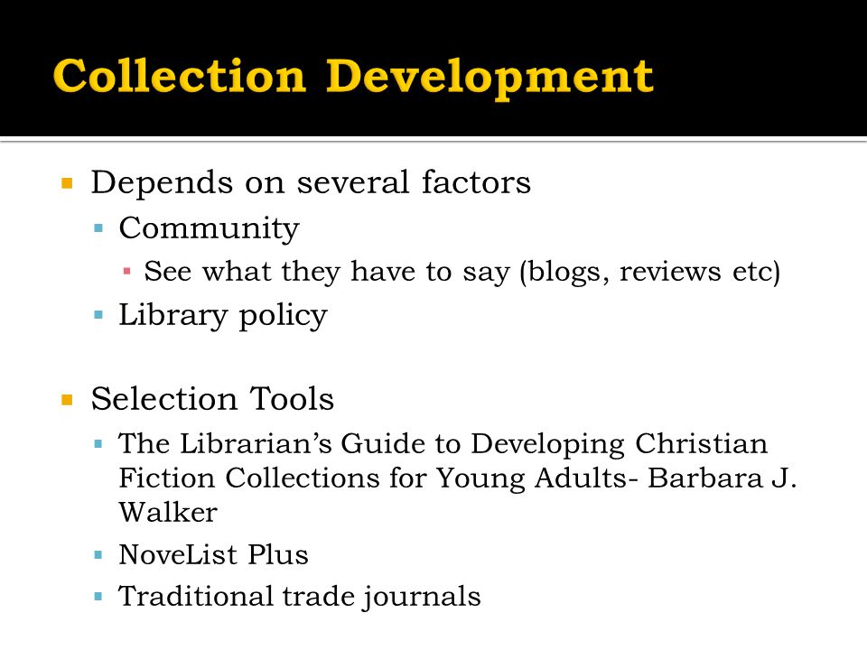  Depends on several factors  Community ▪ See what they have to say (blogs, reviews etc)  Library policy  Selection Tools  The Librarian's Guide to Developing Christian Fiction Collections for Young Adults- Barbara J.