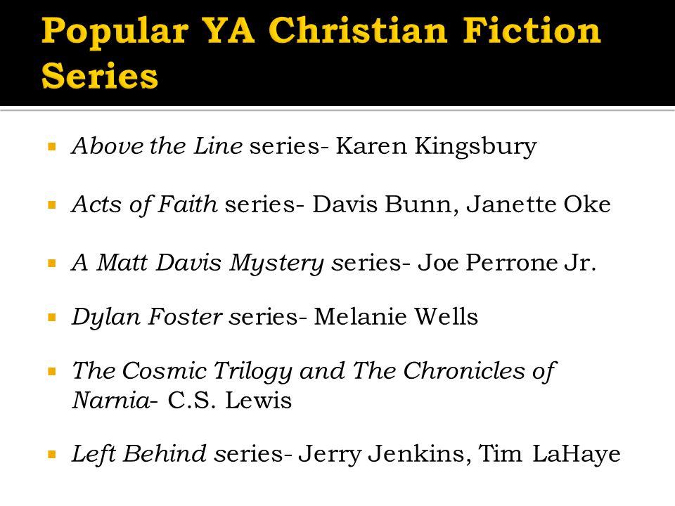  Above the Line series- Karen Kingsbury  Acts of Faith series- Davis Bunn, Janette Oke  A Matt Davis Mystery s eries- Joe Perrone Jr.