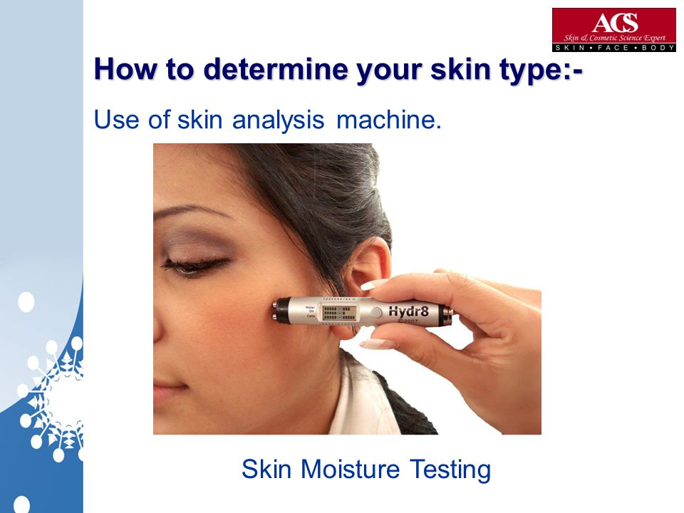 How to determine your skin type:- How to determine your skin type:- Use of skin analysis machine. Skin Moisture Testing