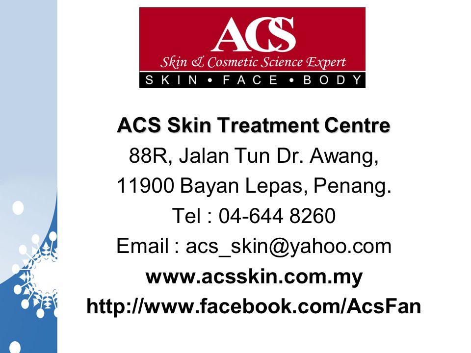 ACS Skin Treatment Centre 88R, Jalan Tun Dr.Awang, 11900 Bayan Lepas, Penang.