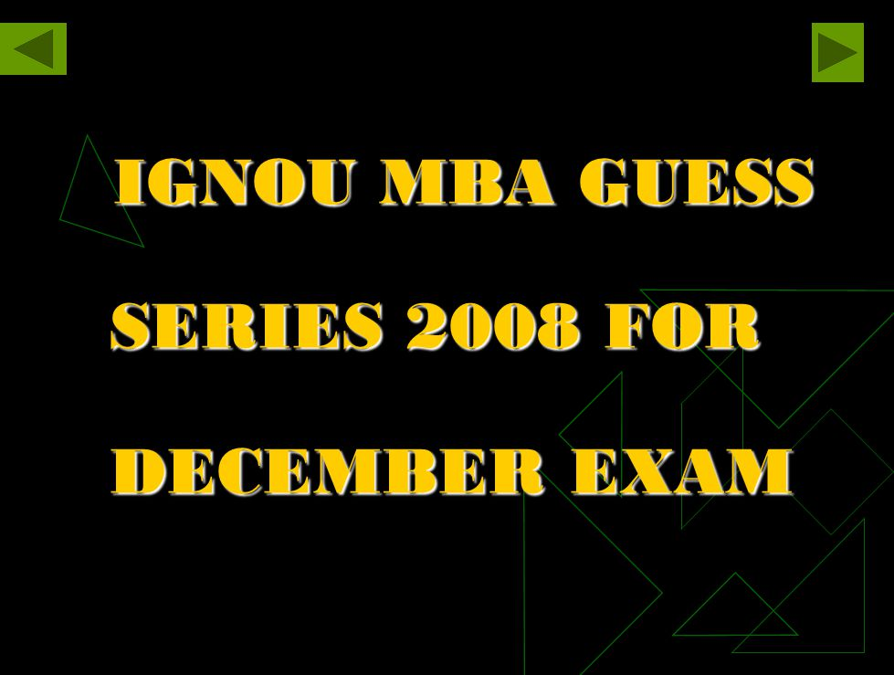 IGNOU MBA GUESS SERIES 2008 FOR DECEMBER EXAM IGNOU MBA GUESS SERIES 2008 FOR DECEMBER EXAM