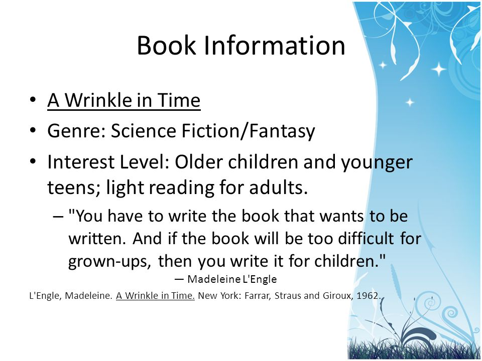 Book Information A Wrinkle in Time Genre: Science Fiction/Fantasy Interest Level: Older children and younger teens; light reading for adults.