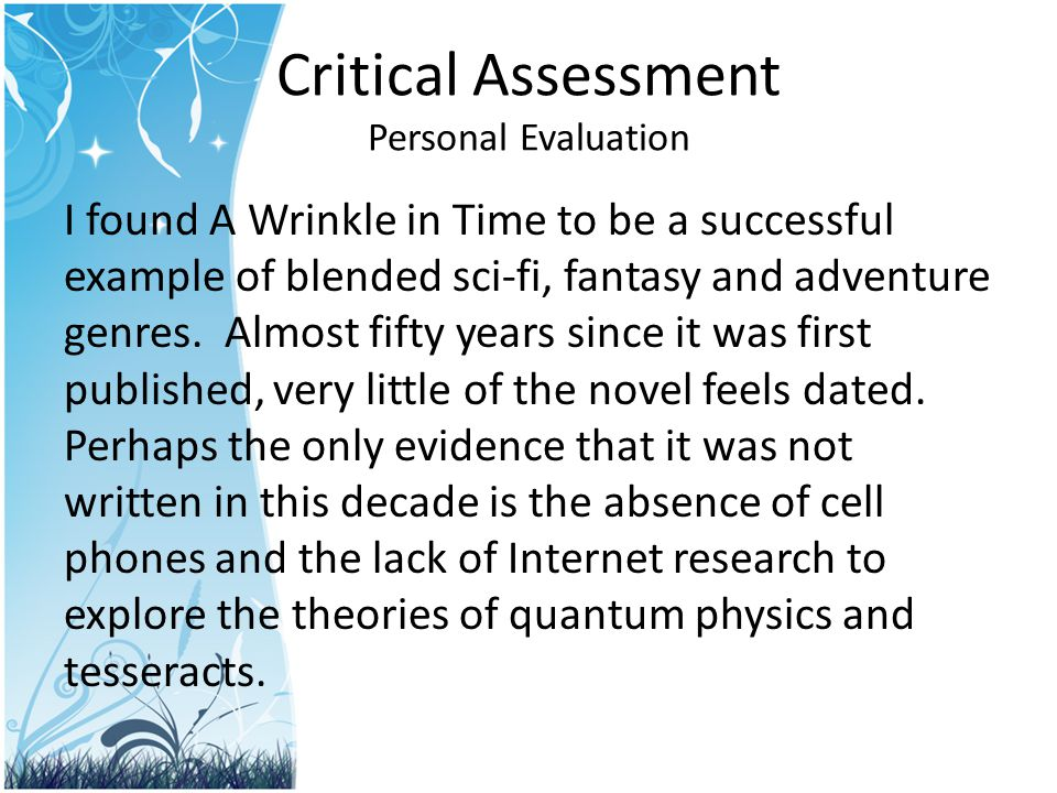 Critical Assessment Personal Evaluation I found A Wrinkle in Time to be a successful example of blended sci-fi, fantasy and adventure genres. Almost f