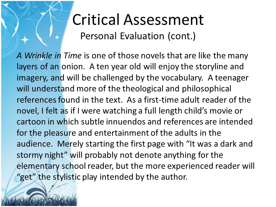 Critical Assessment Personal Evaluation (cont.) A Wrinkle in Time is one of those novels that are like the many layers of an onion. A ten year old wil