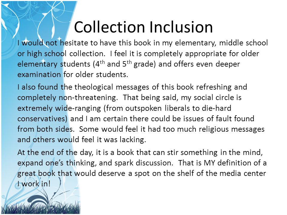 Collection Inclusion I would not hesitate to have this book in my elementary, middle school or high school collection. I feel it is completely appropr
