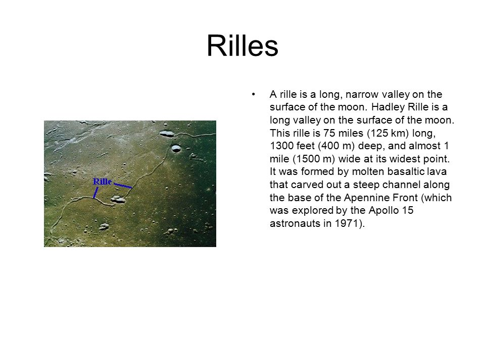 Rilles A rille is a long, narrow valley on the surface of the moon.