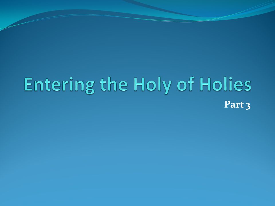 It's time to enter the Holy of Holies