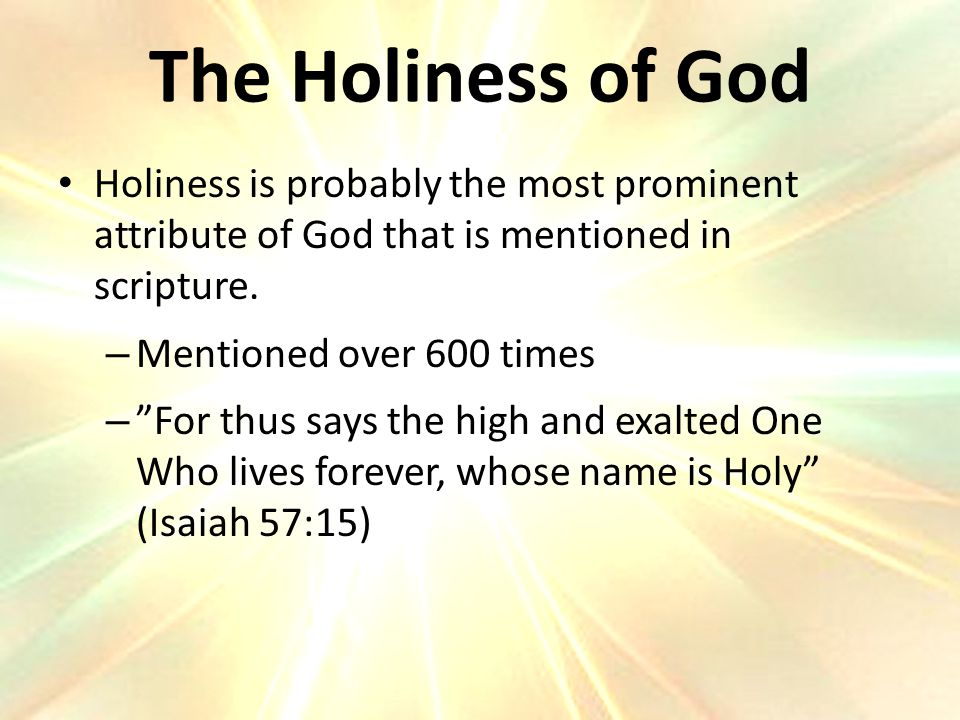 Holiness is probably the most prominent attribute of God that is mentioned in scripture.