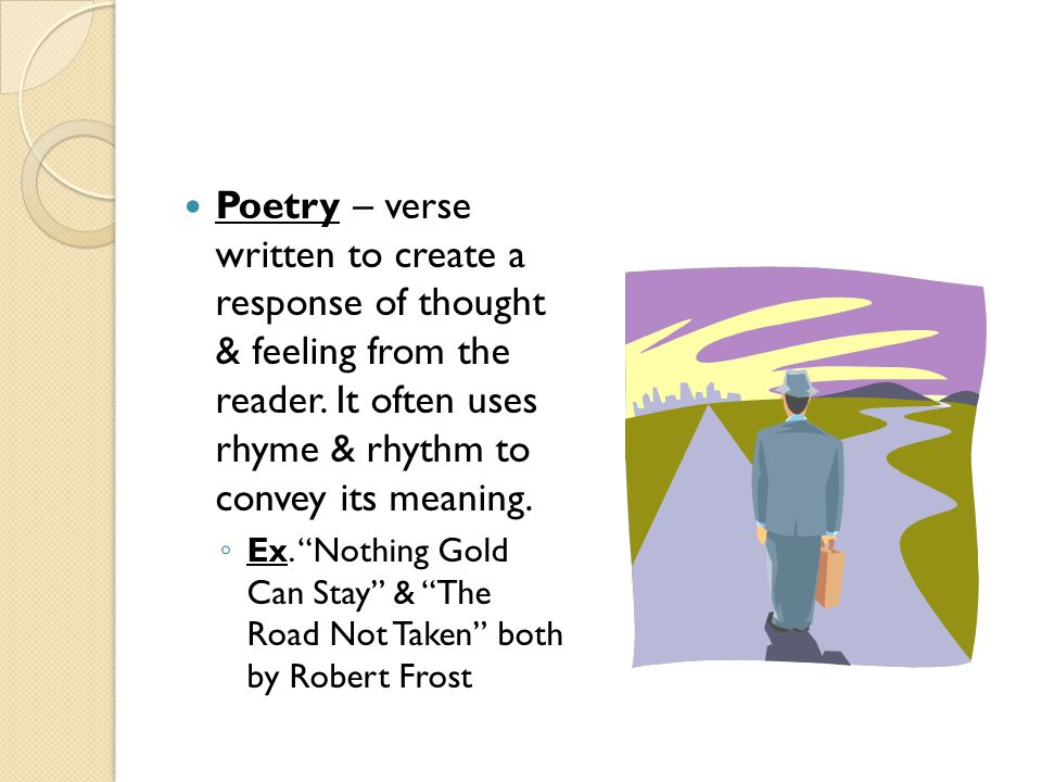 Poetry – verse written to create a response of thought & feeling from the reader.