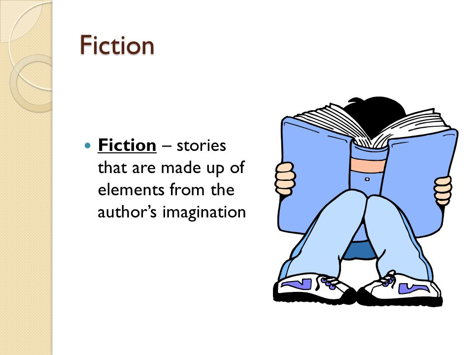 Genres of Fiction Realistic Fiction – fictional stories that could actually happen ◦ Ex.