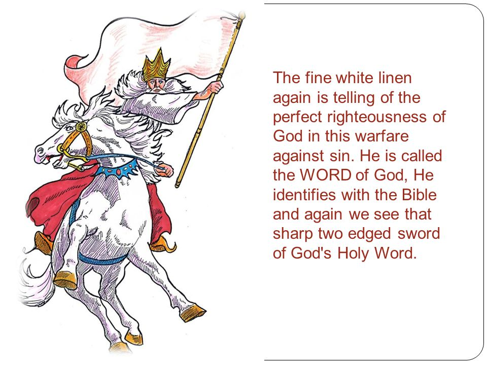 The fine white linen again is telling of the perfect righteousness of God in this warfare against sin.