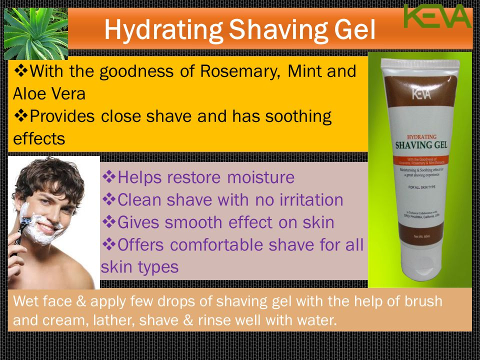 Hydrating Shaving Gel  With the goodness of Rosemary, Mint and Aloe Vera  Provides close shave and has soothing effects  With the goodness of Rosem