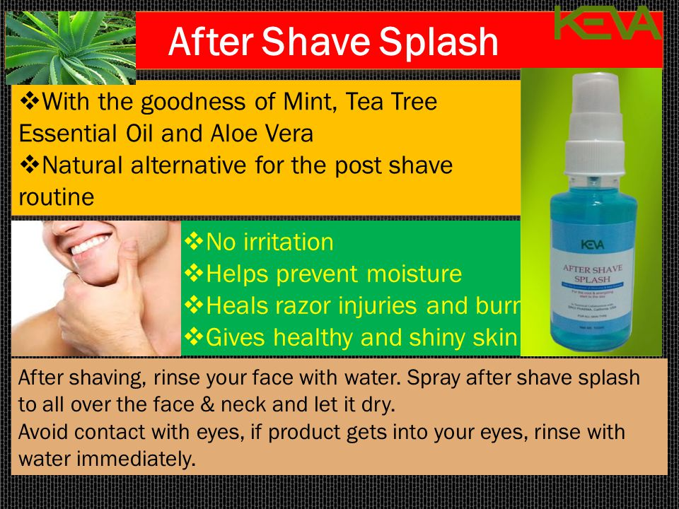 After Shave Splash  With the goodness of Mint, Tea Tree Essential Oil and Aloe Vera  Natural alternative for the post shave routine  With the goodn
