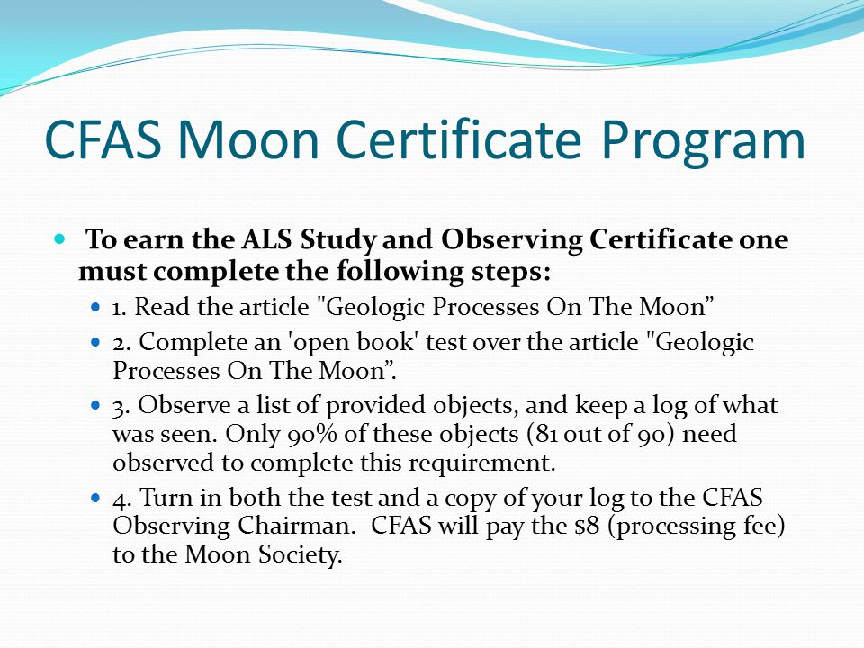 CFAS Moon Certificate Program To earn the ALS Study and Observing Certificate one must complete the following steps: 1.