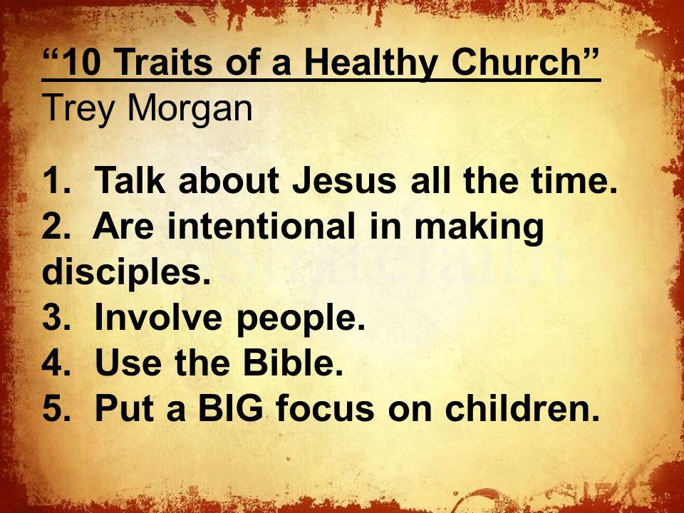 The 10 Traits of a Healthy Church Trey Morgan 1.