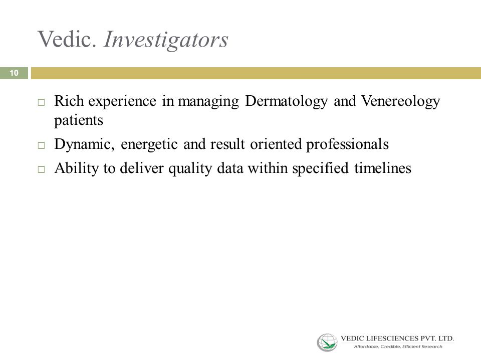 Vedic. Investigators  Rich experience in managing Dermatology and Venereology patients  Dynamic, energetic and result oriented professionals  Abili