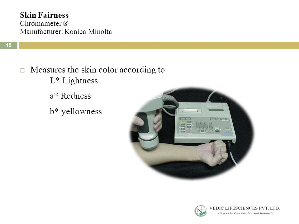 Skin Fairness Chromameter ® Manufacturer: Konica Minolta  Measures the skin color according to L* Lightness a* Redness b* yellowness 15