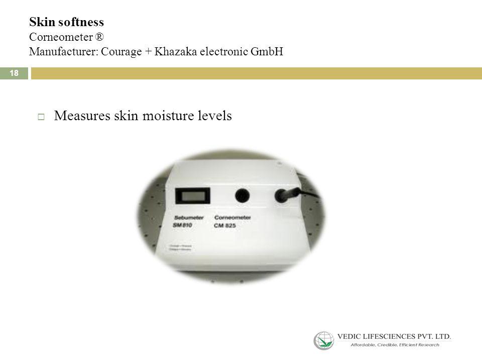 Skin softness Corneometer ® Manufacturer: Courage + Khazaka electronic GmbH  Measures skin moisture levels 18
