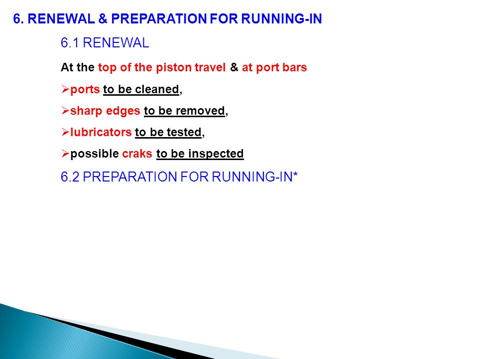 6. RENEWAL & PREPARATION FOR RUNNING-IN 6.1 RENEWAL At the top of the piston travel & at port bars  ports to be cleaned,  sharp edges to be removed,