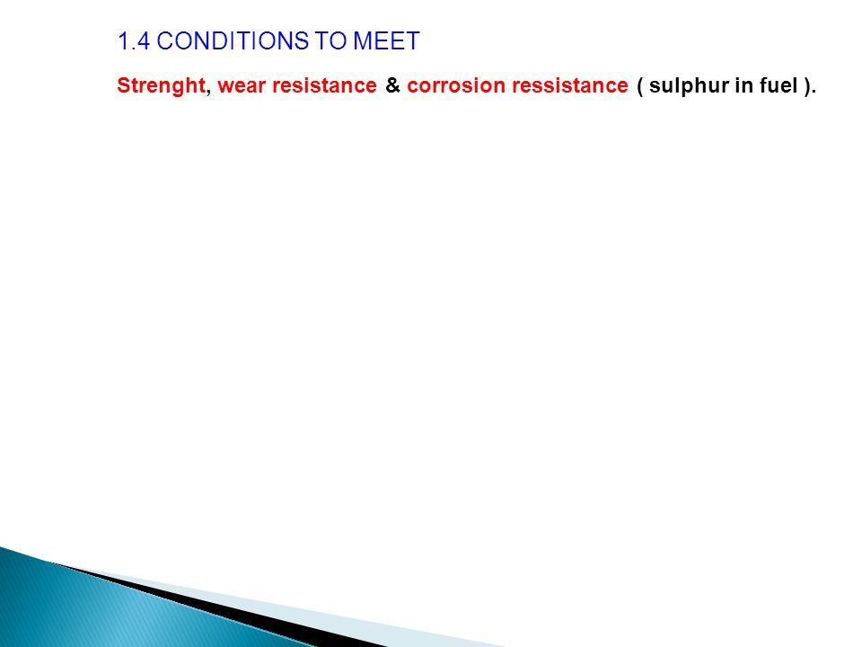 Strenght, wear resistance & corrosion ressistance ( sulphur in fuel ).
