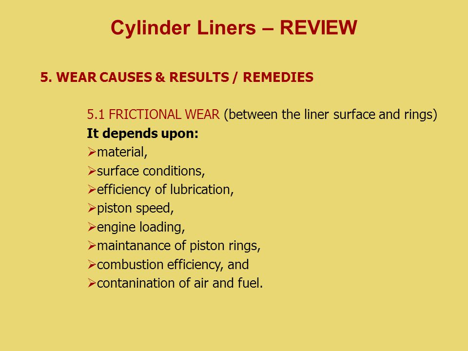 5. WEAR CAUSES & RESULTS / REMEDIES 5.1 FRICTIONAL WEAR (between the liner surface and rings) It depends upon:  material,  surface conditions,  eff