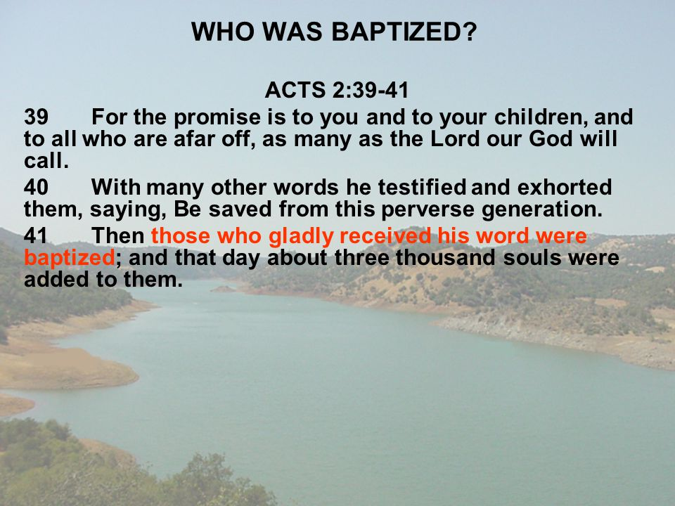 WHO WAS BAPTIZED? ACTS 2:39-41 39For the promise is to you and to your children, and to all who are afar off, as many as the Lord our God will call. 4
