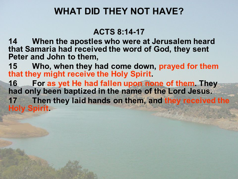 WHAT DID THEY NOT HAVE? ACTS 8:14-17 14When the apostles who were at Jerusalem heard that Samaria had received the word of God, they sent Peter and Jo