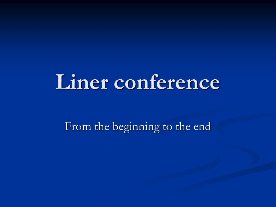 Liner conference From the beginning to the end